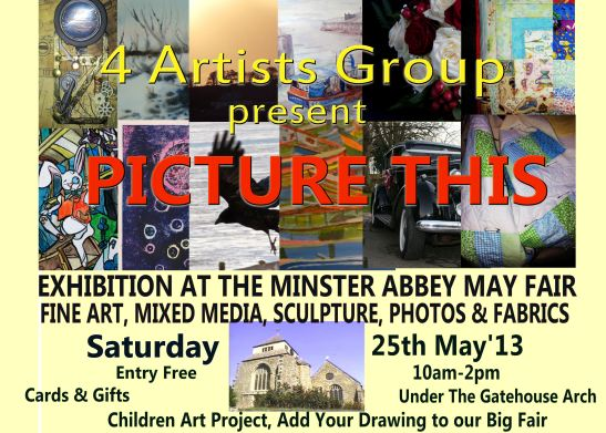 4 Artists Exhibition : Picture This - 25th May 2013 - Minster Abbey